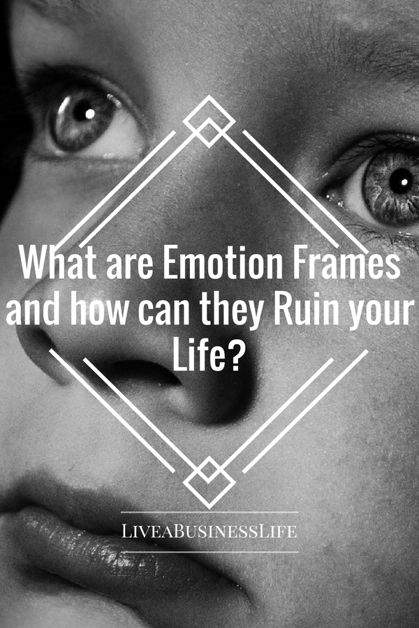 What are Emotion Frames and how they can Ruin your Life
