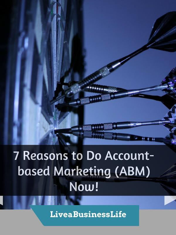 7 Reasons to Do Account based Marketing (ABM) Now -- LiveaBusinessLife.com