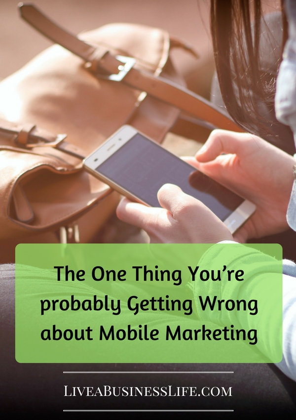What You're probably Getting Wrong about Mobile Marketing