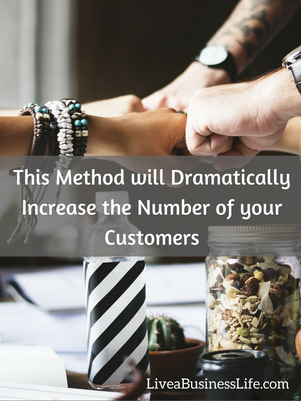 This Method will Dramatically Increase the Number of your Customers