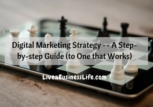 Digital Marketing Strategy -- A Step-by-step Guide (to One that Works) -- LiveaBusinessLife.com