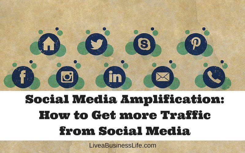 Social Media Amplification- How to Get more Traffic from Social Media