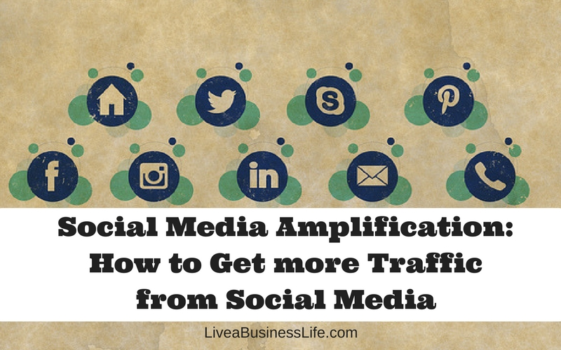 Social Media Amplification- How to Get more Traffic from Social Media