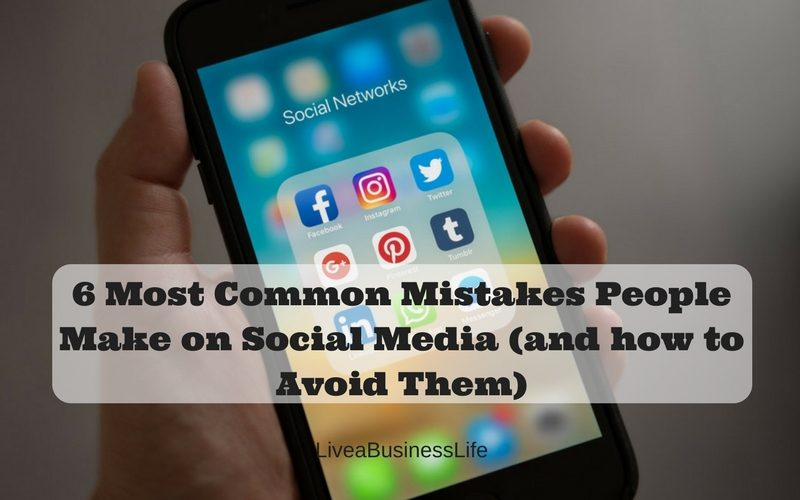 6 Most Common Mistakes People Make on Social Media (and how to Avoid Them)